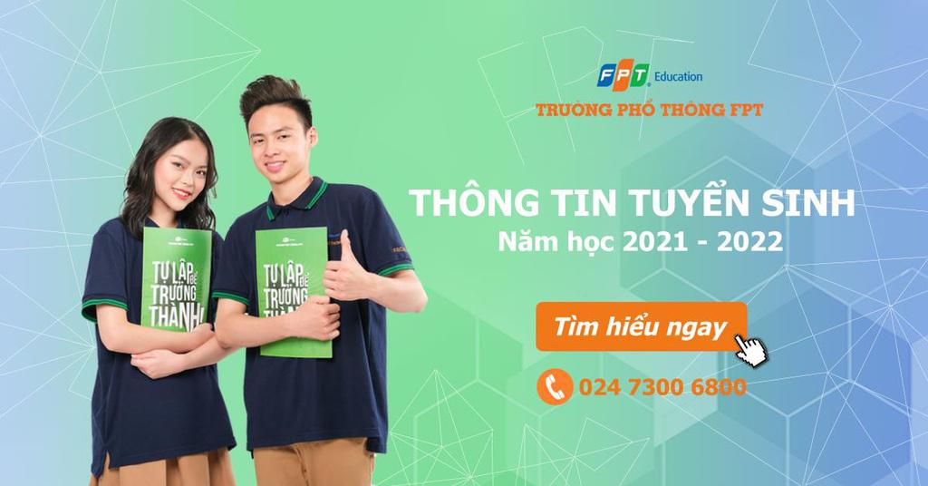 Trường THPT FPT Hà Nội thông báo tuyển sinh 750 chỉ tiêu lớp 10