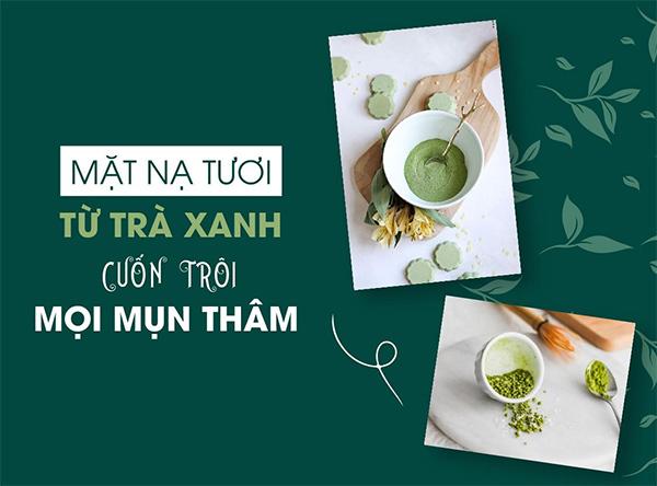 Bột trà xanh và những tác dụng làm đẹp da, trị mụn hiệu quả nhất