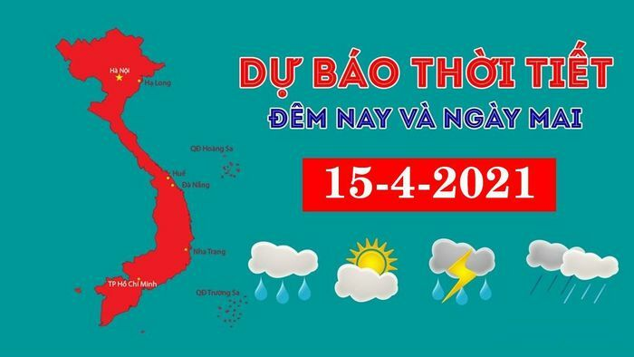 Dự báo thời tiết đêm nay và ngày mai 15/4/2021