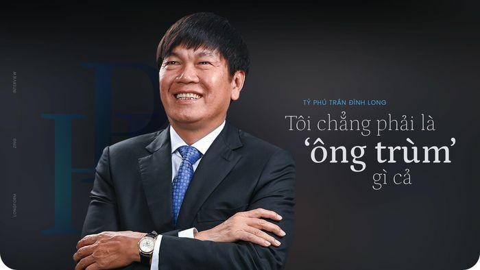 """Tỷ phú Trần Đình Long: """"Tôi chẳng phải là ông trùm gì cả"""""""