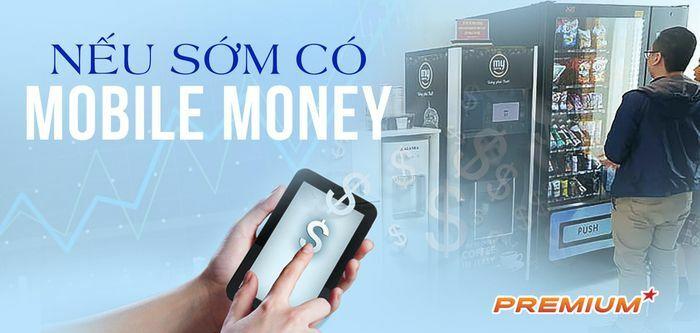 Nếu sớm có Mobile Money