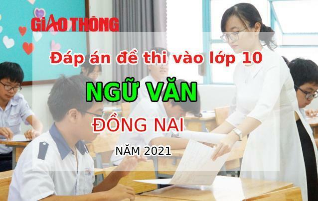Đáp án đề thi tuyển sinh lớp 10 môn Ngữ văn tỉnh Đồng Nai năm 2021 - ảnh 1