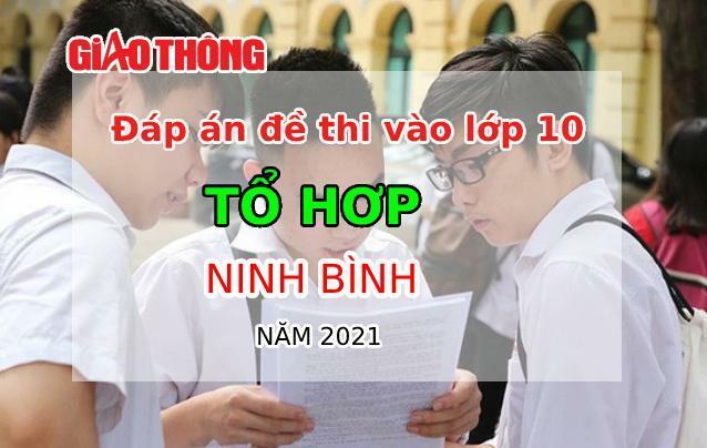 Đáp án đề thi tuyển sinh lớp 10 môn Tổ hợp tỉnh Ninh Bình năm 2021 - ảnh 1