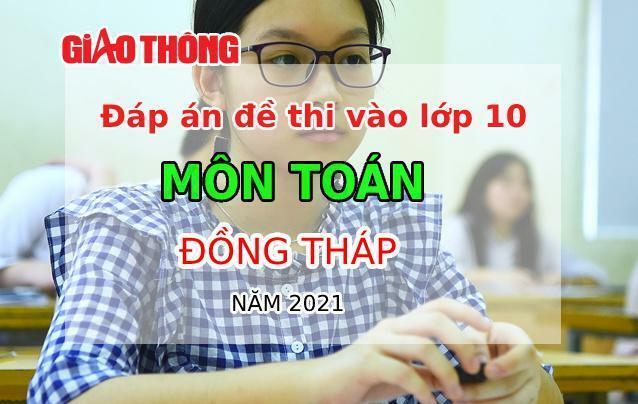 Đáp án đề thi tuyển sinh lớp 10 môn Toán tỉnh Đồng tháp năm 2021 - ảnh 1