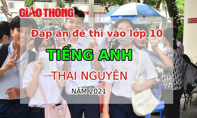 Đáp án đề thi vào lớp 10 môn Tiếng Anh tỉnh Thái Nguyên năm 2021 - ảnh 1