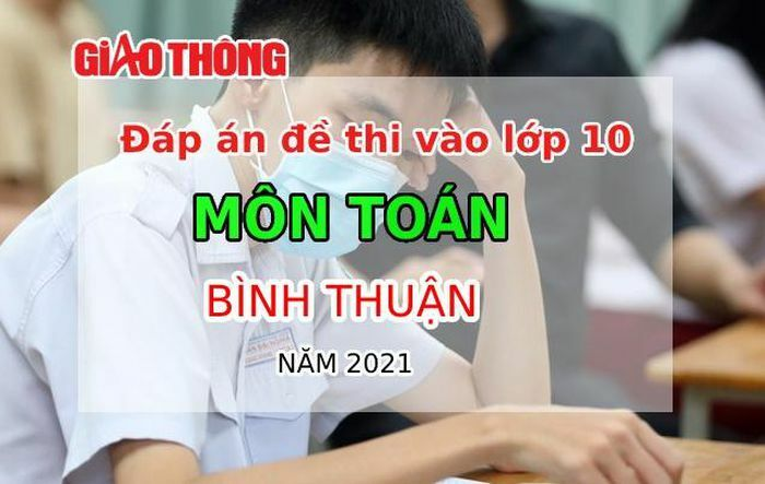 Đáp án đề thi vào lớp 10 môn Toán tỉnh Bình Thuận năm 2021