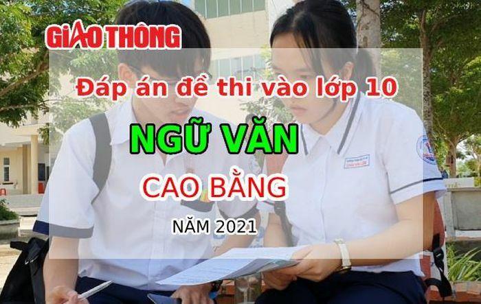 Đáp án đề thi tuyển sinh lớp 10 môn Ngữ văn tỉnh Cao Bằng năm 2021 - ảnh 1